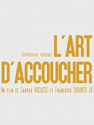 L'ART D'ACCOUCHER de Sandra Ducasse & Francisco Taranto Jr